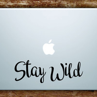 Stay Wild Quote Laptop Decal Sticker Vinyl Art Quote Macbook Apple Decor Cute Inspirational