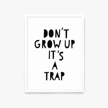 Don't Grow Up It's a Trap Typography Print Nursery Wall Decor Poster Quote Minimalist Black and White Nursery Decor Monochrome Digital Print