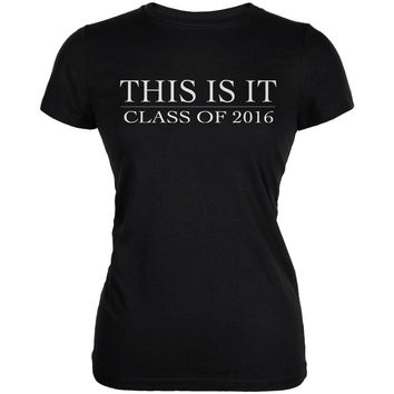 This Is It Class Of 2016 Black Juniors Soft T-Shirt