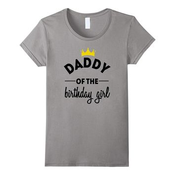 Daddy of the Birthday Girl Party TShirt Clothing for Dad