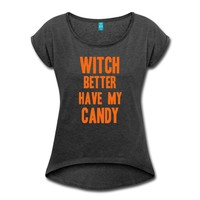 Witch Better have my candy T-Shirt | Spreadshirt