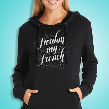 French Pardon My French Funny French Instagram Tumblr Fashion Tops Rad Tops 2 Women'S Hoodie
