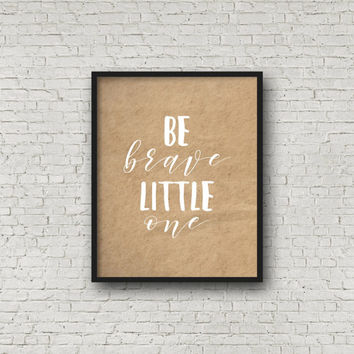 Be Brave Little One, Instant Download, Nursery Decor, Nursery Wall Art, Typography Poster, Digital Art Print, Typography Prints, Nursery Art