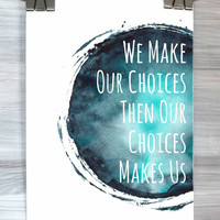 We Make Our Choices Then Our Choices Make Us Print Typography Poster Watercolor Motivational Inspirational Wall Art Dorm Bedroom Home Decor