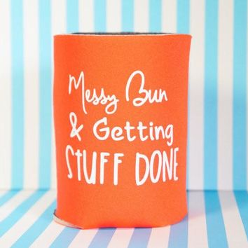 MESSY BUN & GETTING STUFF DONE Koozie / Coolie / Coozie / Cozy / Huggy