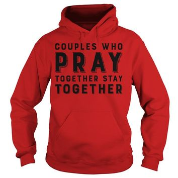 Couples who pray together stay together shirt Hoodie