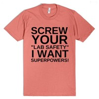 SCREW YOUR LAB SAFETY I WANT SUPERPOWERS FUNNY SHIRT
