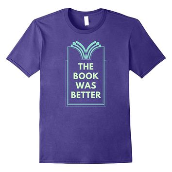 The Book Was Better Reading Library Novel T Shirt
