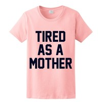 BLACK GLITZ PRINT! Tired As A Mother, Women's T-Shirt