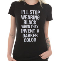 I'll Stop Wearing Black When Girls T-Shirt