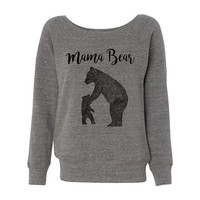 Mama Bear Sweatshirt - Off the Shoulder Sponge Fleece - Wideneck - Comfy, Slouchy fit