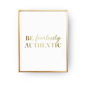 Be Fearlessly Authentic Print, Stylish Poster, Typography Print, Inspirational Poster, Real Gold Foil Print, Quote Print, Fashion Chic Print