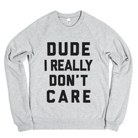 Dude I Really Don't Care-Unisex Heather Grey Sweatshirt