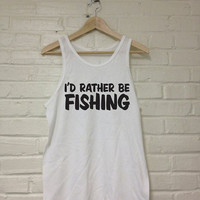 I'd Rather Be FISHING Tank Top Shirt Unisex