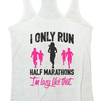 I ONLY RUN HALF MARATHONS I'm Lazy Like That. Burnout Tank Top By Womens Tank Tops