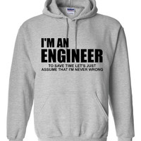 I'm An ENGINEER To Save TIME Let's Just Assume I'm Always Right Funny Engineer Printed Graphic Hoodie Great Gift All Colors