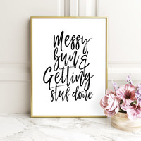 Messy Bun And Getting Stuff Done, Girl's Print,Digital Print, Girl's Room, Motivational Poster, Messy Hair Don't Care, Hair Quote