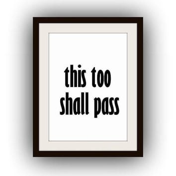 This too shall pass, Printable Wall Art, home decor, room decal, Inspirational Quote decal, table top decor print, dorm poster decoration