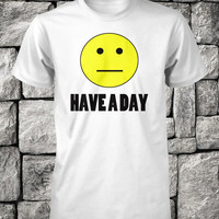 Have A Day Shirt Funny T-Shirt Funny Smiley  Tee Humorous Guys Shirt Mens Shirt M L XL