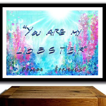FRIENDS Poster, 'You are my lobster' Watercolour effect wall Art, Phoebe