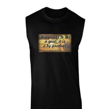 Happiness Is Not A Goal Dark Muscle Shirt  by TooLoud