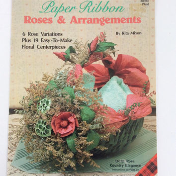 Paper Ribbon Roses & Arrangements, by Rita Mixon, copyright 1990, Plaid Enterprises, Vintage
