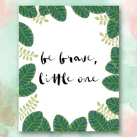 Be Brave Little One Printable
