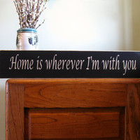Home is wherever I'm with you wood custom sign, wall hanging, home decor, gift