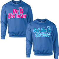 HE'S THE MAN BUT SHE'S THE BOSS COUPLE SWEATSHIRT