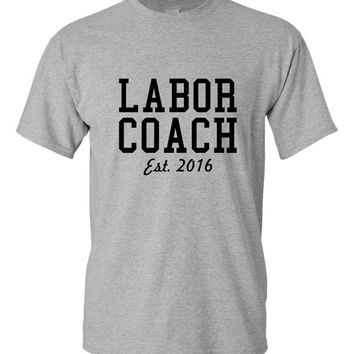 Labor Coach Est 2016 T Shirt Great Gift for Dad or Partner for Baby Labor Coach Baby Shower Pregnancy Birth Mommy Daddy Mom Dad  Delivery