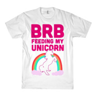 BRB FEEDING MY UNICORN TEE*