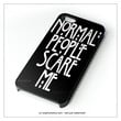 Normal People Scare Me iPhone 4 4S 5 5S 5C 6 6 Plus , iPod 4 5  , Samsung Galaxy S3 S4 S5 Note 3 Note 4 , and HTC One X M7 M8 Case