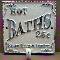 Hot Baths 25 Cents Soap and Towels Extra Square Towel Hook Bathroom Sign PJ Hook Creamy Off White Ecru Distressed Shabby Chic French Decor