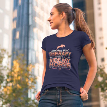 You May Need Therapy - Equestrian T-Shirt, horse gifts,equestrian clothing,equestrian gifts,equestrian shirt,horse shirt Unisex T-Shirt