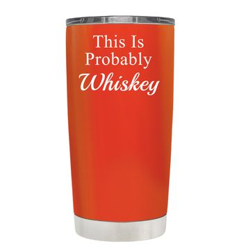 This is Probably Whiskey on Vermilion 20 oz Tumbler Cup