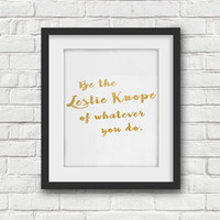 Parks and Recreation, Leslie Knope, Be The Leslie Knope of Whatever You Do, Amy Poelher, Parks and Rec, Gold, Inspirational Quote