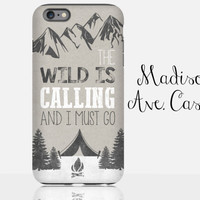 The Wild Is Calling And I Must Go Travel Adventure Mountain Hiking Camping Outdoor Men Girl Guy Gift iPhone 4 5 6s Samsung Galaxy Tough Case