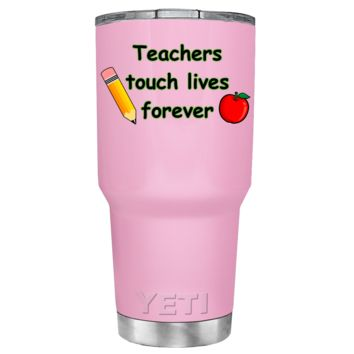 YETI 30 oz Teachers Touch Lives on Pretty Pink Tumbler