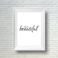 Digital Download Art,  Inspirational Quote Print, Quote Wall Art Print,  Inspirational Typography Life Is Beautiful,  Motivational Art Print