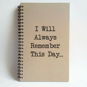 I will always remember this day, 5x8 writing journal, custom spiral notebook personalized brown kraft memory book small sketchbook scrapbook