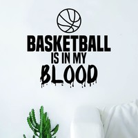 Basketball In My Blood Wall Decal Quote Vinyl Sticker Decor Bedroom Living Room Teen Kids Nursery Sports NBA Ball is Life Dunk