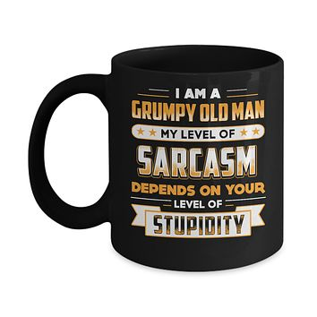 I'm A Grumpy Old Man My Level Of Sarcasm Depends On Your Stupidity Mug