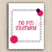 No Pin Intended - Printable File - Craft Room Decor - Home Decor