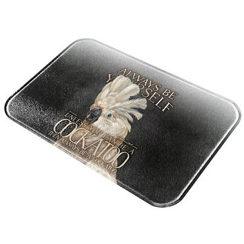 Always Be Yourself Unless Cockatoo All Over Glass Cutting Board