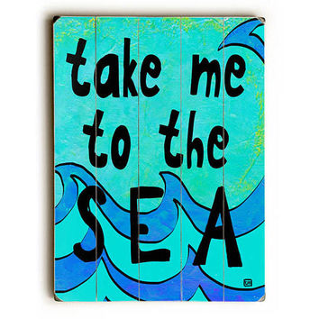 Take Me To The Sea by Artist Lisa Weedn Wood Sign