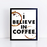 I Believe in Coffee, typography, print, wall decor, home decor, wall art, kitchen decor, office decor, gift idea, motivational, quote, art