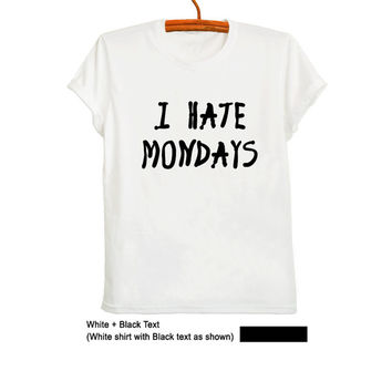 I hate Monday T Shirt Teen Fashion Funny Humorous Tee Mens Womens Unisex Cotton Tumblr Hipster Grunge Geek Saying Cool Dope Nope Gift Idea