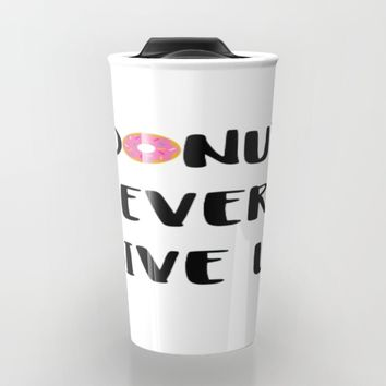 DONUT EVER GIVE UP Travel Mug by WildFlwr Studio