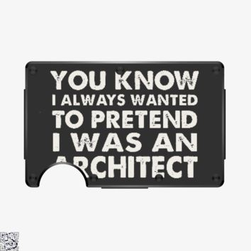 You Know I Ways Wanted To Pretend I Was An Architect, Ironic Metal Wallet