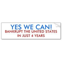 YES WE CAN!, BANKRUPT THE UNITED STATES IN JUST... BUMPER STICKERS from Zazzle.com